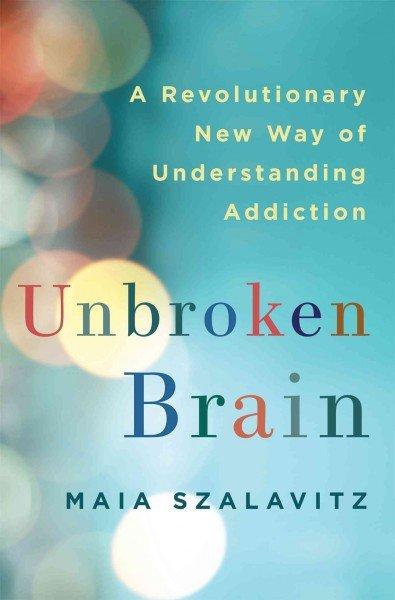 unbroken-brain-book-maia-szalavitz