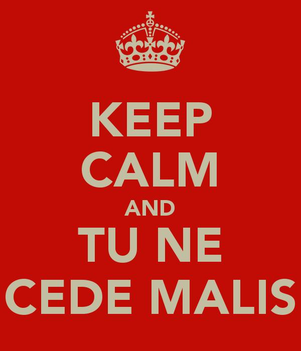 keep-calm-and-tu-ne-cede-malis