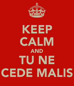 keep-calm-and-tu-ne-cede-malis